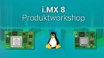 i.MX 8 Workshop mit NXP und Linux