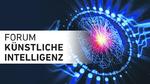 Forum Künstliche Intelligenz - Jetzt Fachvortrag einreichen