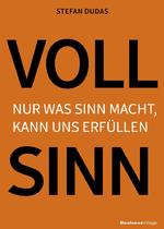 Stefan Dudas VOLL SINN Nur was Sinn macht, kann uns erfüllen 264 Seiten, € 24,95  ISBN 978-3-8698-039-44 BusinessVillage Verlag
